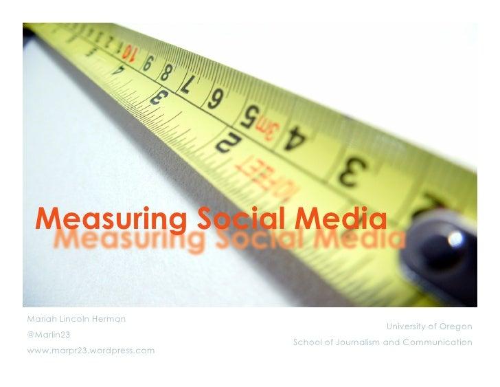 Measuring Social Media   Mariah Lincoln Herman                                                University of Oregon @Marlin...
