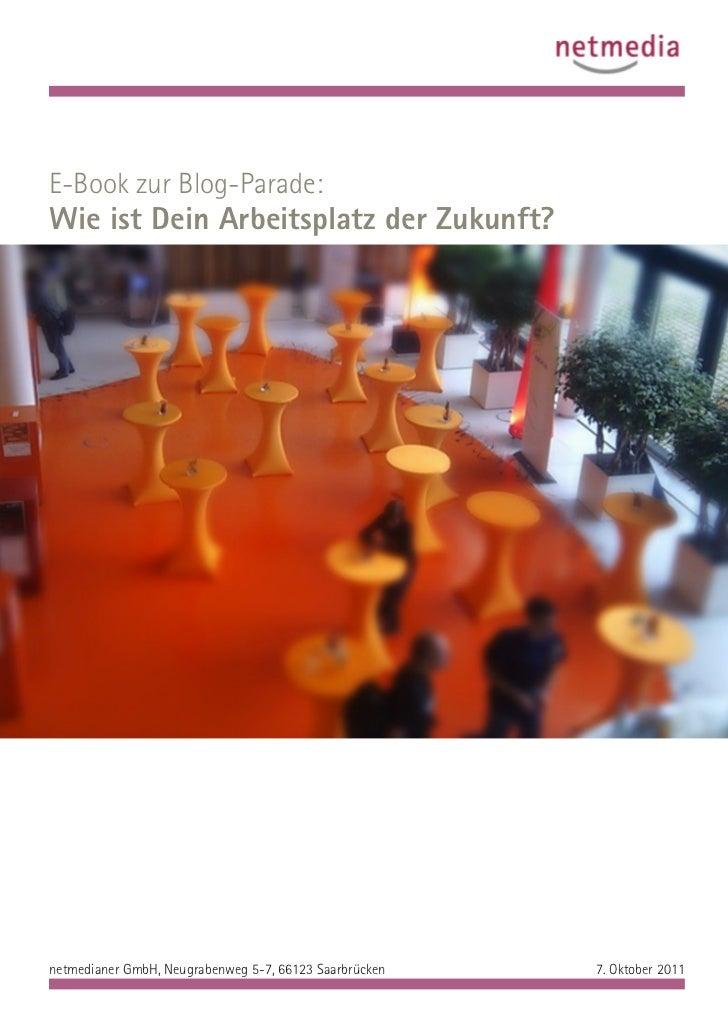 E-Book zur Blog-Parade:Wie ist Dein Arbeitsplatz der Zukunft?netmedianer GmbH, Neugrabenweg 5-7, 66123 Saarbrücken   7. Ok...