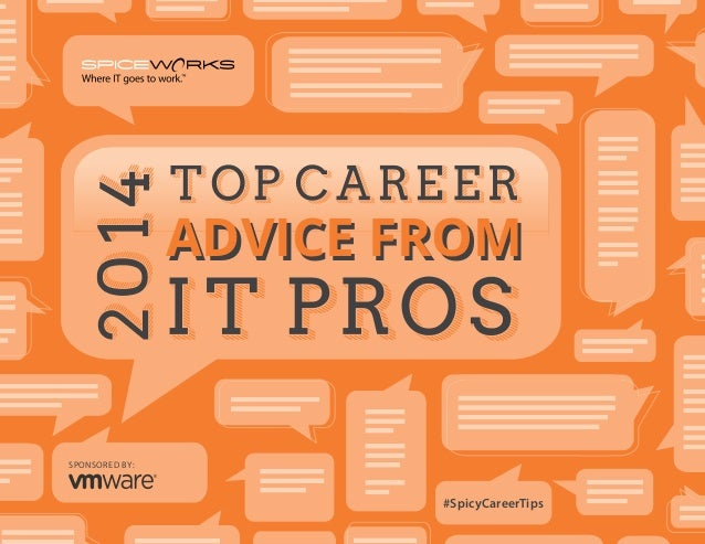 ADVICE FROM  SPONSORED BY:  Create your Spiceworks IT portfolio  #SpicyCareerTips  #SpicyCareerTips  2014 Top Career Advic...