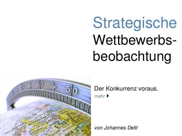 Strategische Wettbewerbs- beobachtung Der Konkurrenz voraus. mehr von Johannes Deltl