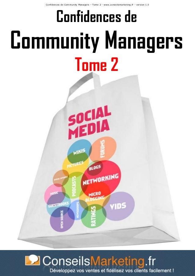 Confidences de Community Managers – Tome 2 - www.conseilsmarketing.fr - version 1.0           Confidences deCommunity Mana...