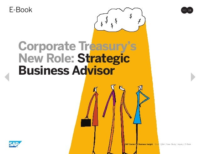 Corporate Treasury'sNew Role: StrategicBusiness AdvisorNO. 18E-BookSAP Center for Business Insight |Brief |Q&A |Case Study...
