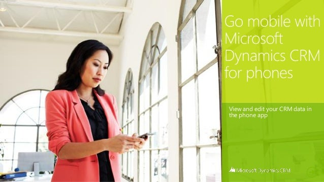 go mobile with Microsoft Dynamics CRM for phones