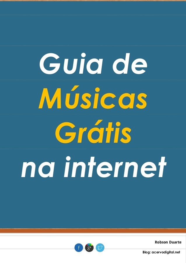 Guia de Músicas Grátis na internet Robson Duarte . Blog: acervodigital.net .