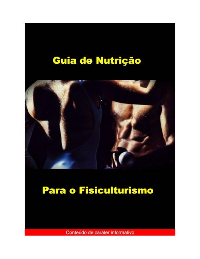 Guia de Nutrição para o Fisiculturismo       Nenhum programa de treinamento poderá alcançar sucesso se não for acompanhado...