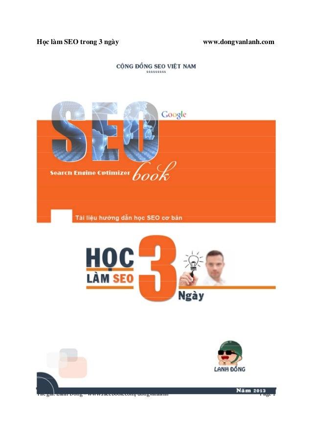 Học làm SEO trong 3 ngày  Tác giả: Lanh Đồng – www.facebook.com/dongvanlanh  www.dongvanlanh.com  Page 1