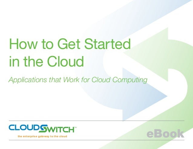 How to Get Started in the Cloud Applications that Work for Cloud Computing eBookthe enterprise gateway to the cloud