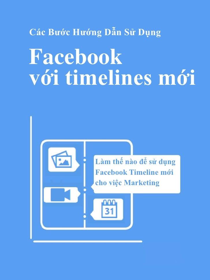 gCác Bước Hướng Dẫn Sử DụngFacebookvới timelines mới     P       Làm thế nào để sử dụng             Facebook Timeline mới ...