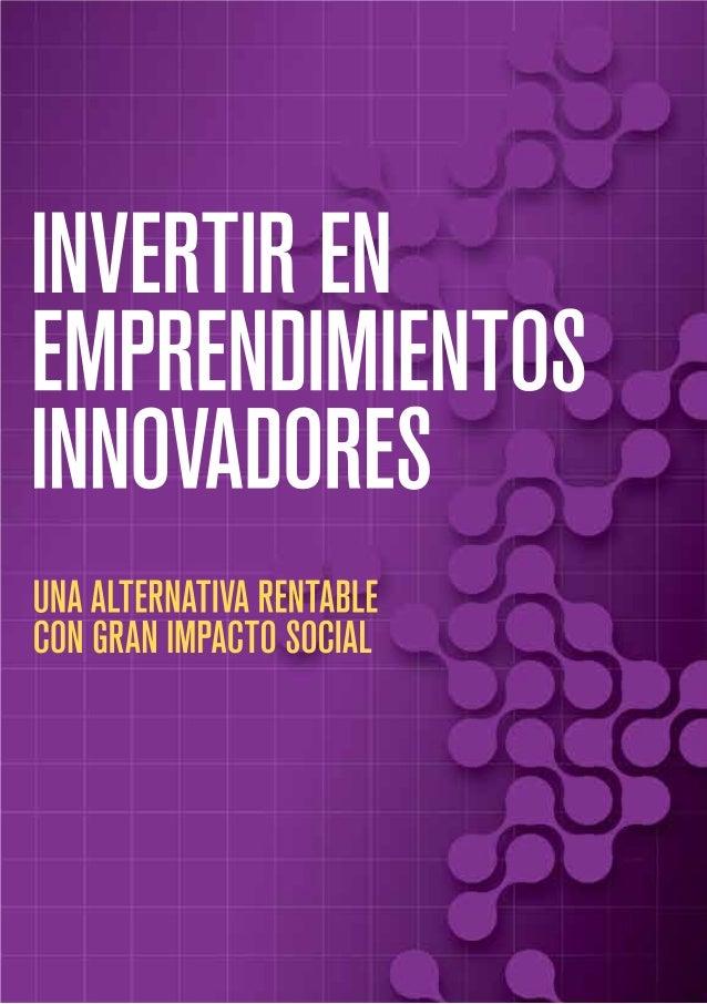 Invertir en emprendimientos innovadores: una alternativa rentable con gran impacto social Cr. Luis Bermejo y Lic. Lucía Sc...