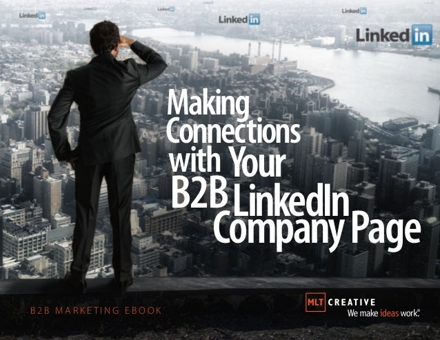 B 2 B M A R K E T I N G E B O O K Making Connections with B2BLinkedIn CompanyPage Your