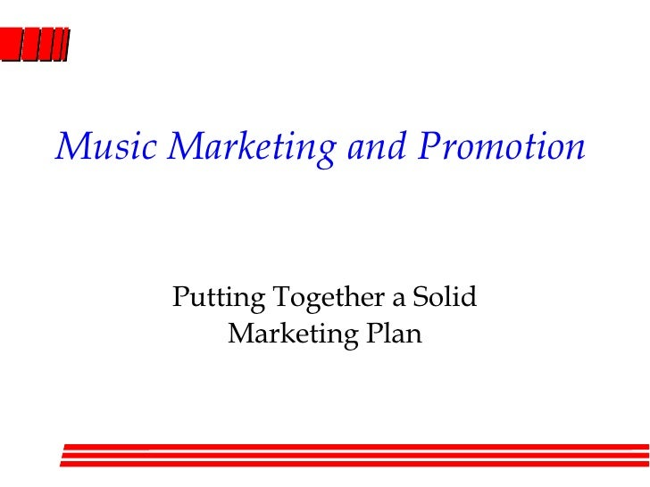 Music Marketing and Promotion Putting Together a Solid Marketing Plan