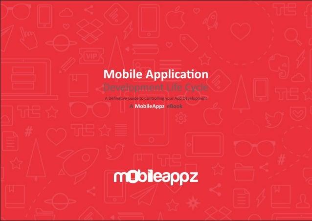 Mobile ApplicationDevelopment Life CycleA Definative Guide to Controlling your App DevelopmentA MobileAppz eBookBETTER MOB...