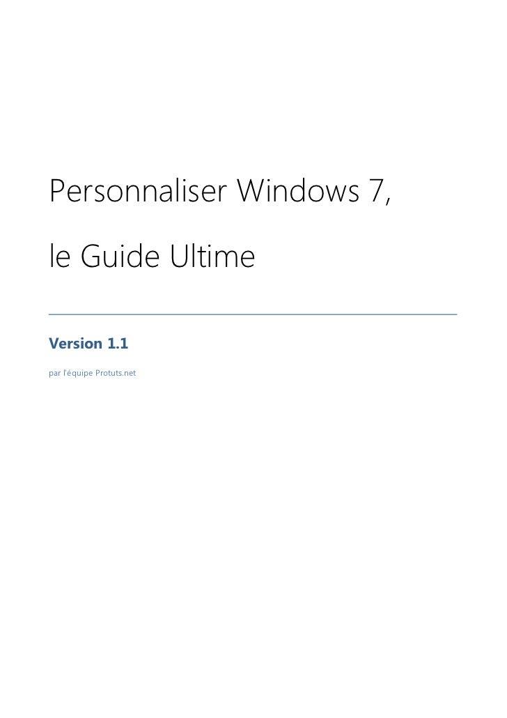 Personnaliser Windows 7,le Guide UltimeVersion 1.1par l'équipe Protuts.net