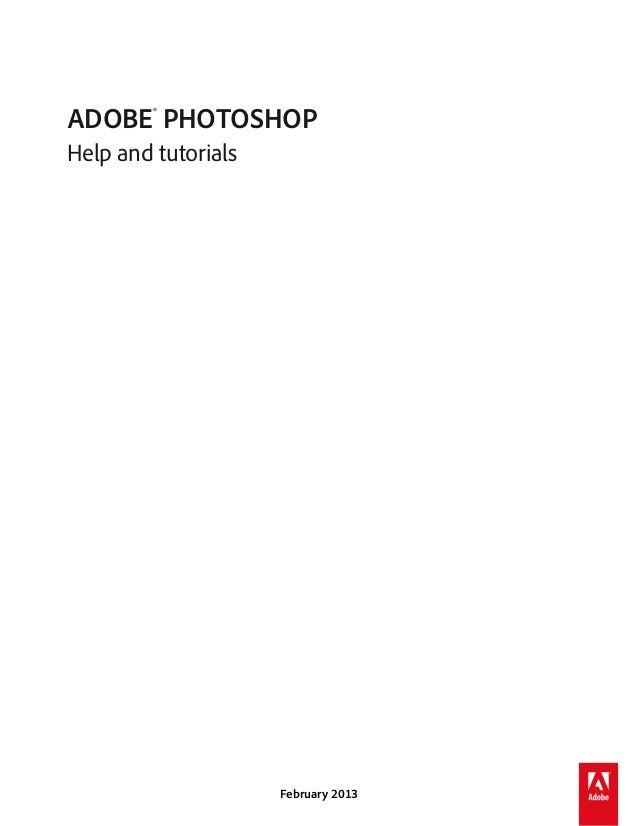 ADOBE® PHOTOSHOP Help and tutorials  February 2013
