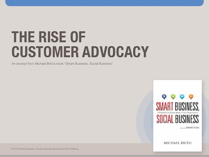 "THE RISE OFCUSTOMER ADVOCACYAn excerpt from Michael Brito's book ""Smart Business, Social Business""© 2012 Pearson Education..."