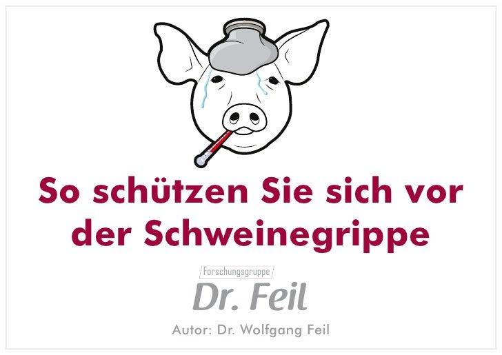 So schützen Sie sich vor   der Schweinegrippe            Forschungsgruppe             Dr. Feil        Autor: Dr. Wolfgang ...
