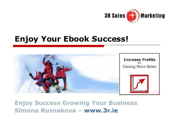 Enjoy Your Ebook Success! Enjoy Success Growing Your Business Simona Rusnakova –  www.3r.ie