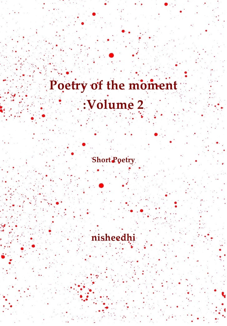 Poetry of the moment     :Volume 2      Short Poetry      nisheedhi