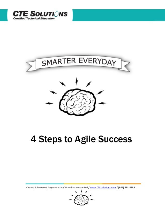 4 Steps to Agile Success  Ottawa / Toronto / Anywhere Live Virtual Instructor-Led / www.CTEsolutions.com / (866) 653-5353