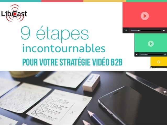 9 étapes incontournables pour VOTRE stratégie vidéo B2B
