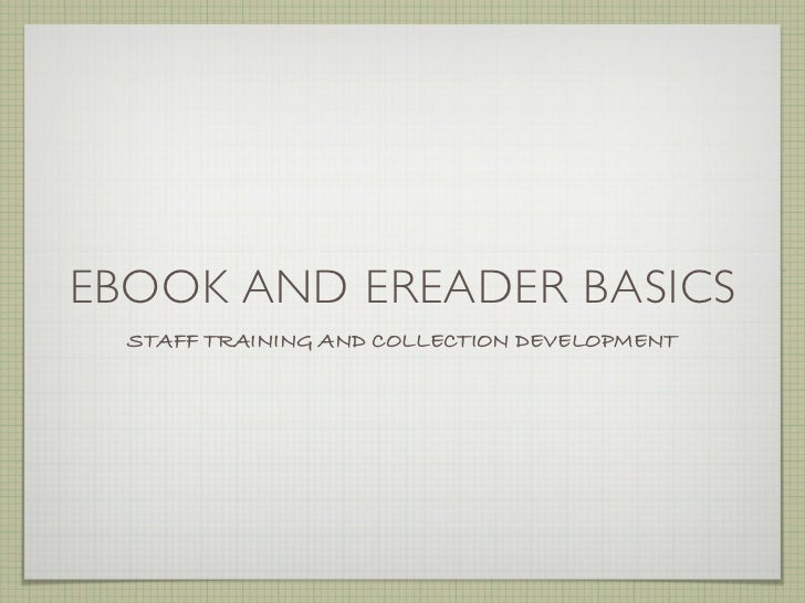 EBOOK AND EREADER BASICS  STAFF TRAINING AND COLLECTION DEVELOPMENT