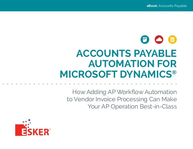 eBook: Accounts Payable  ACCOUNTS PAYABLE AUTOMATION FOR MICROSOFT DYNAMICS® How Adding AP Workflow Automation to Vendor I...