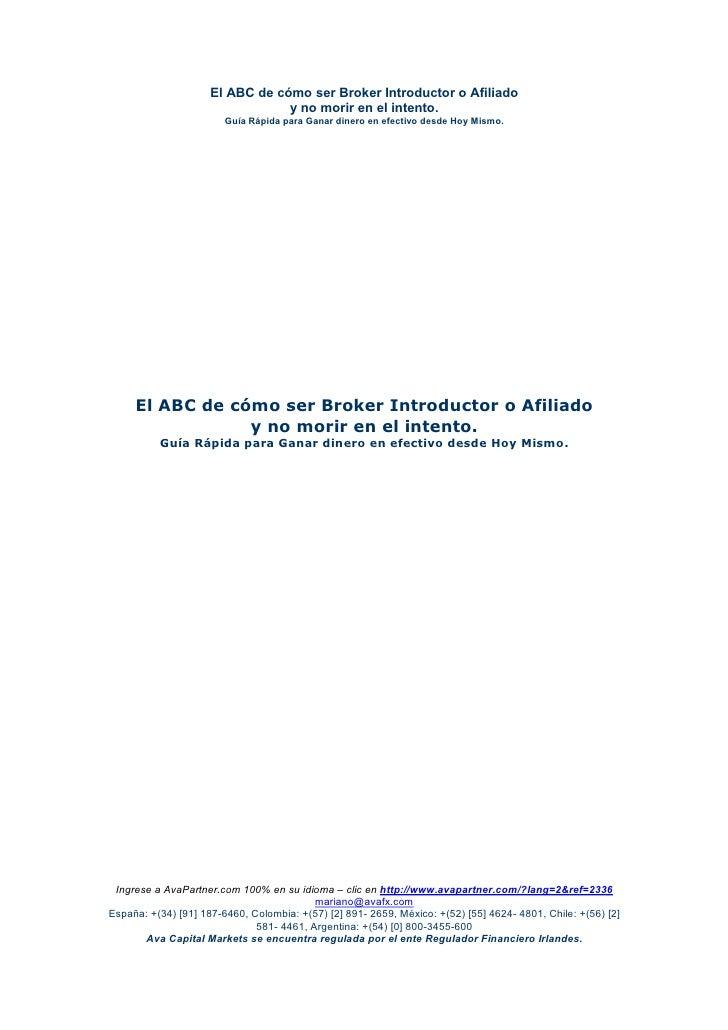 El ABC de cómo ser Broker Introductor o Afiliado                                  y no morir en el intento.               ...