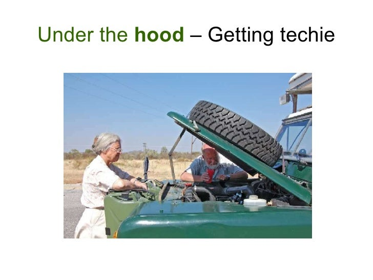 Under the  hood  – Getting techie