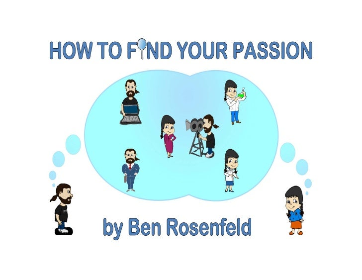 How To Find Your Passion by Ben Rosenfeld