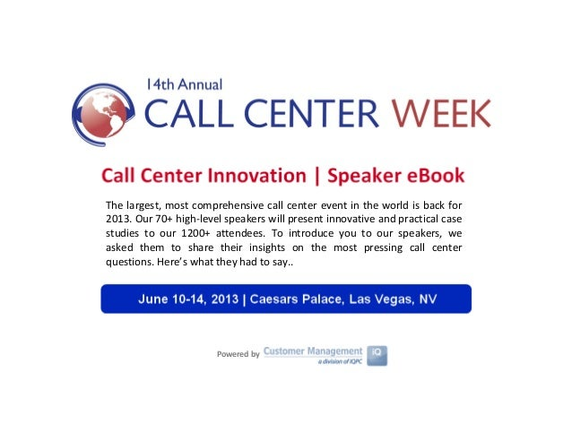 The largest, most comprehensive call center event in the world is back for2013. Our 70+ high-level speakers will present i...