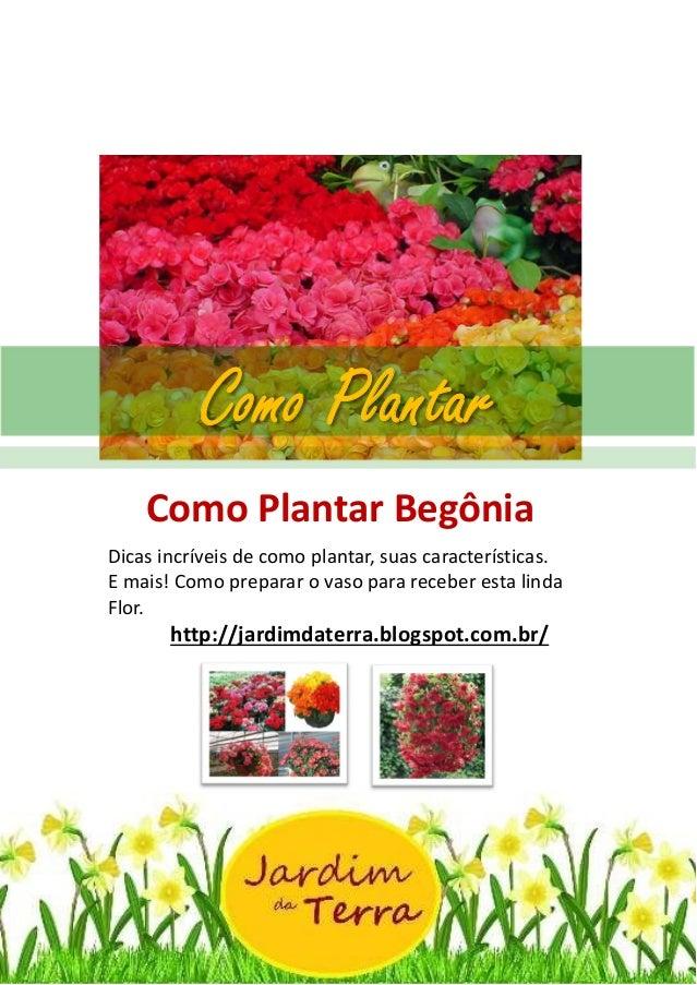 Como Plantar BEGONIA http://jardimdaterra.blogspot.com.br/ Como Plantar Begônia Dicas incríveis de como plantar, suas cara...