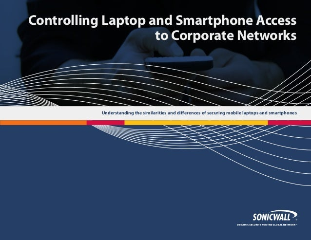 Controlling Laptop and Smartphone Access to Corporate Networks  Understanding the similarities and differences of securing...