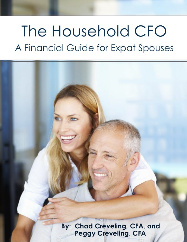 The Household CFOA Financial Guide for Expat Spouses          By: Chad Creveling, CFA, and              Peggy Creveling,...