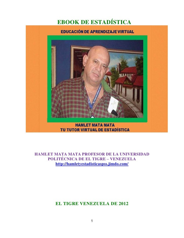 EBOOK DE ESTADÍSTICAHAMLET MATA MATA PROFESOR DE LA UNIVERSIDAD    POLITÉCNICA DE EL TIGRE – VENEZUELA       http://hamlet...