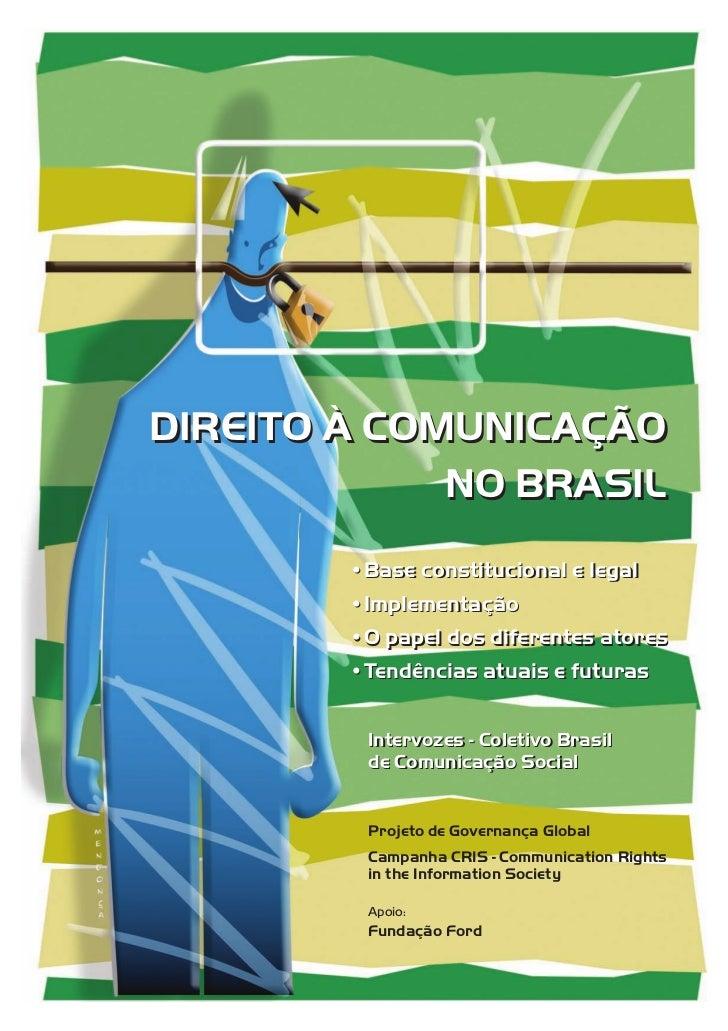 DIREITO À COMUNICAÇÃO             NO BRASIL        •Base constitucional e legal        •Implementação        •O papel dos ...