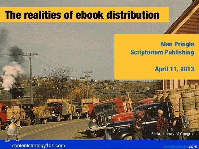 The realities of ebook distribution                                      Alan Pringle                            Scriptori...
