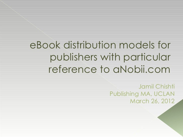 eBook distribution models for   publishers with particular   reference to aNobii.com                          Jamil Chisht...