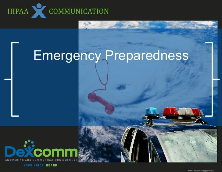 HIPAA     COMMUNICATION        Emergency Preparedness                             © 2012 Dexcomm All Rights Reserved