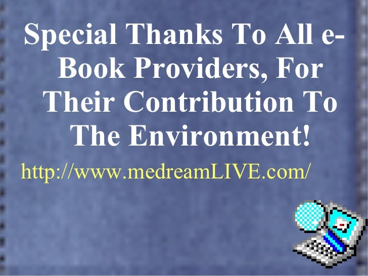 <ul>Special Thanks To All e-Book Providers, For Their Contribution To The Environment! http://www.medreamLIVE.com/ </ul>