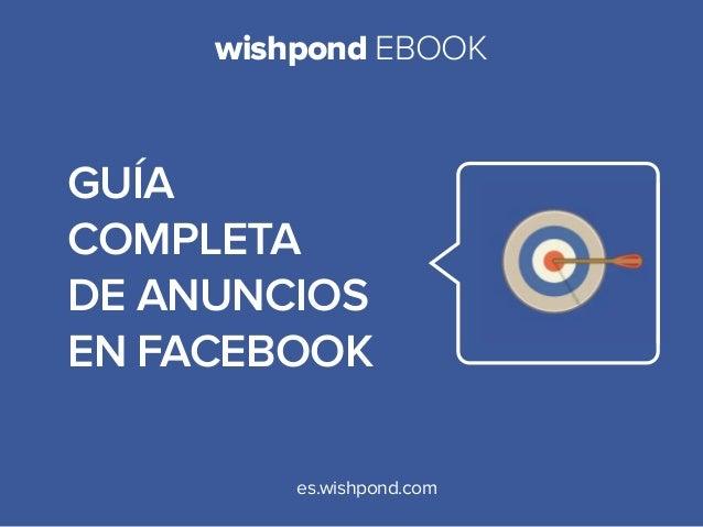 wishpond EBooK  GuÍa completa de anuncios en facebook es.wishpond.com