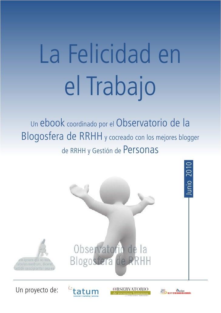 La Felicidad en           el Trabajo      Un ebook coordinado por el Observatorio   de la  Blogosfera de RRHH y cocreado c...