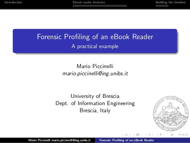 Introduction Ebook reader forensics Building the timeline Forensic Profiling of an eBook Reader A practical example Mario P...