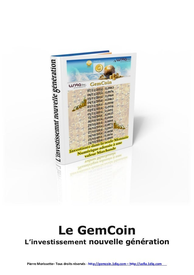 Le GemCoin L'investissement nouvelle génération Pierre Morissette– Tous droits réservés - http://gemcoin.1diq.com – http:/...