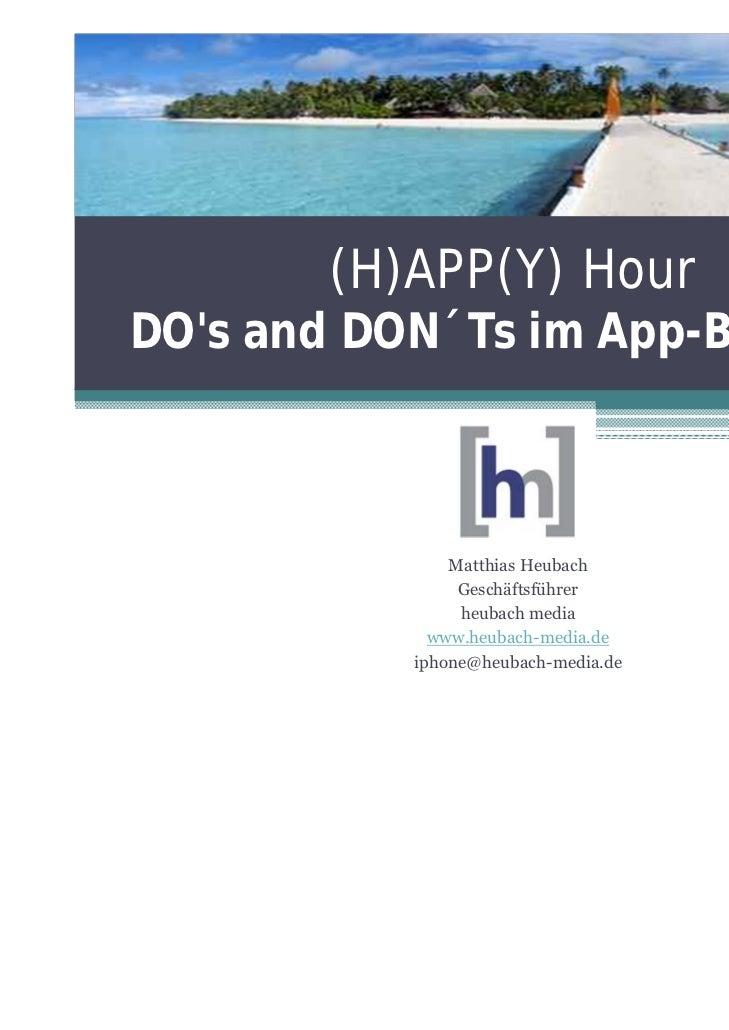 (H)APP(Y) HourDOs and DON´Ts im App-Business               Matthias Heubach                Geschäftsführer                ...