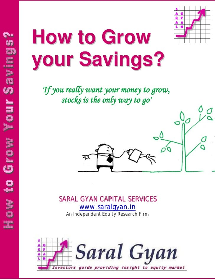 How to Growyour Savings?If you really want your money to grow,       stocks is the only way to go     SARAL GYAN CAPIITAL ...
