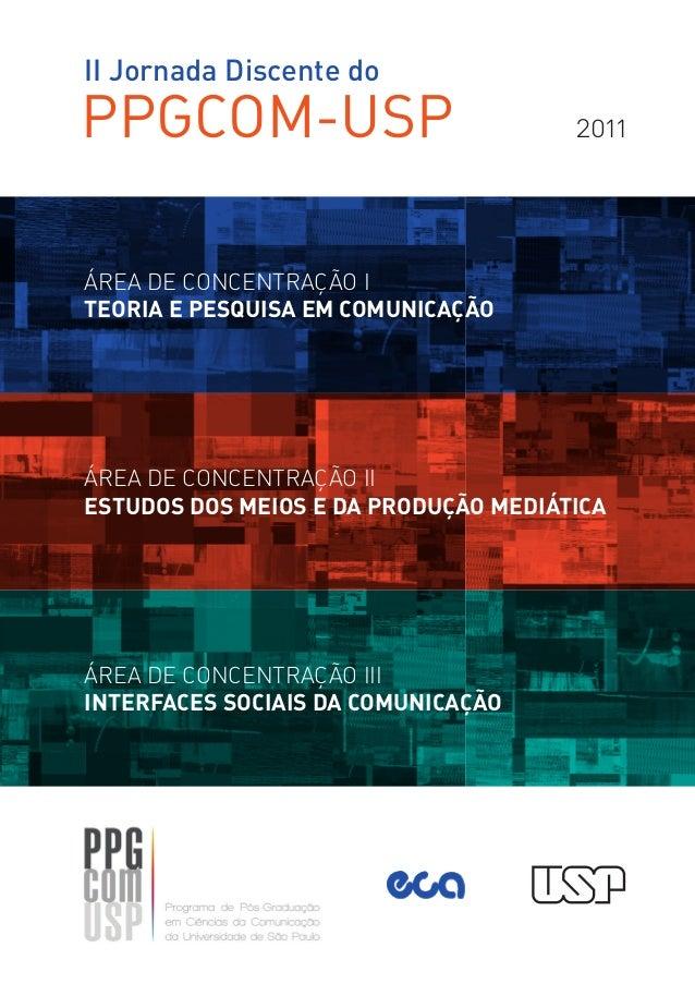 II Jornada Discente doPPGCOM-USP                            2011ÁREA DE CONCENTRAÇÃO ITEORIA E PESQUISA EM COMUNICAÇÃOÁREA...