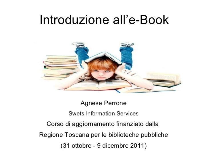 Introduzione all'e-Book Agnese Perrone Swets Information Services Corso di aggiornamento finanziato dalla  Regione Toscana...