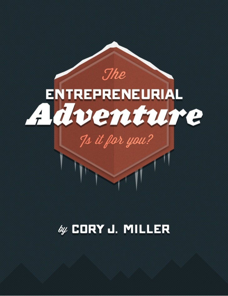 The EntrepreneurialAdventureIs It For You?By Cory J. MillerCopyright © Cory J. Miller 2012. All Rights Reserved