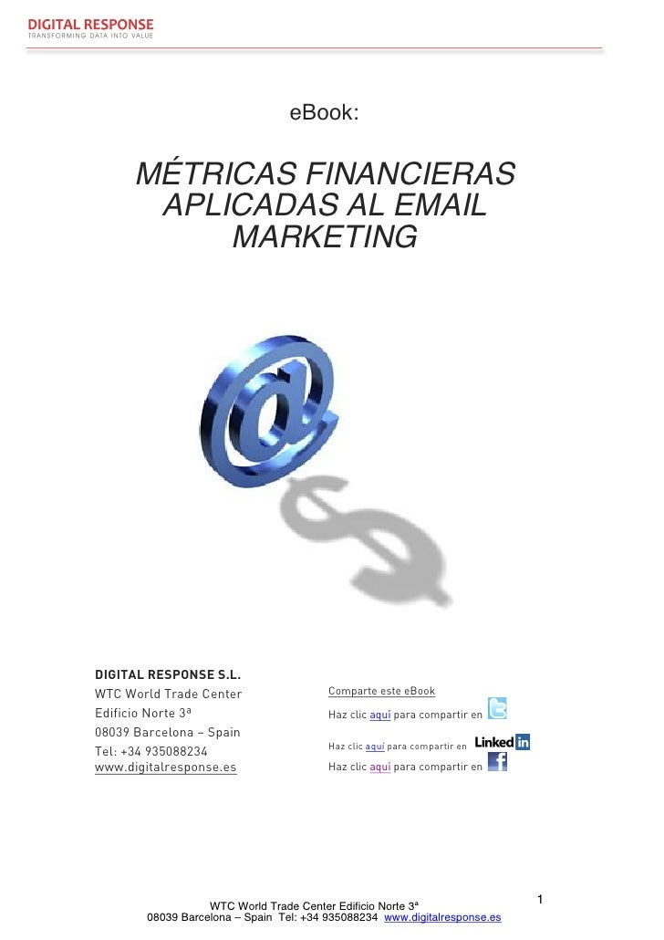 eBook:      MÉTRICAS FINANCIERAS       APLICADAS AL EMAIL           MARKETINGDIGITAL RESPONSE S.L.WTC World Trade Center  ...
