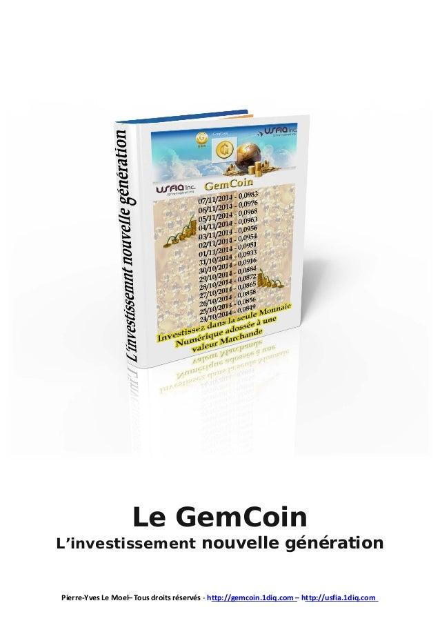 Le GemCoin  L'investissement nouvelle génération Pierre-Yves Le Moel– Tous droits réservés - http://gemcoin.1diq.com – htt...